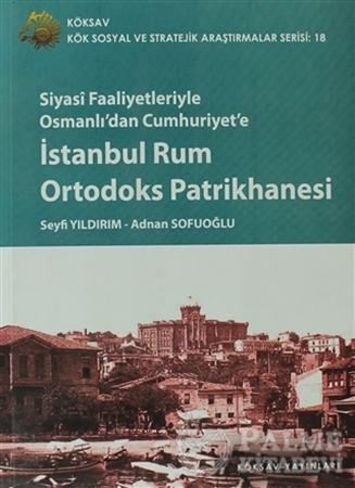 Resim Siyasi Faaliyetleriyle Osmanlı'dan Cumhuriyet'e İstanbul Rum Ortodoks Patrikhanesi