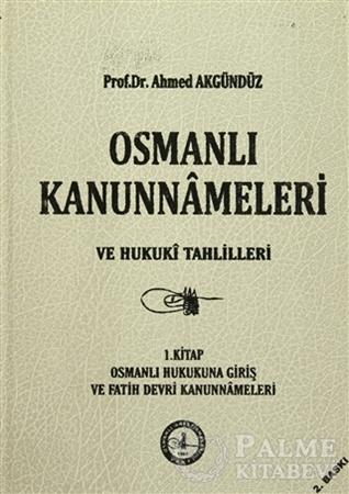 Resim Osmanlı Kanunnameleri ve Hukuki Tahlilleri Cilt: 1