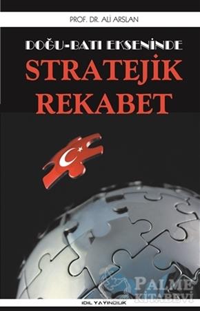 Resim Doğu Batı Ekseninde Stratejik Rekabet