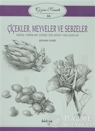 Resim Çizim Sanatı 10 - Çiçekler, Meyveler ve Sebzeler
