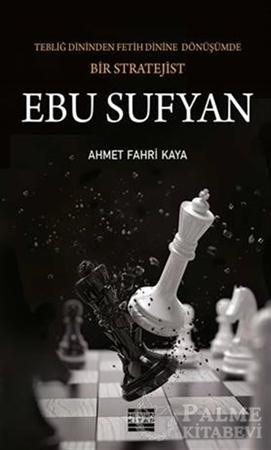 Resim Ebu Sufyan: Tebliğ Dininden Fetih Dinine Dönüşümde Bir Stratejist