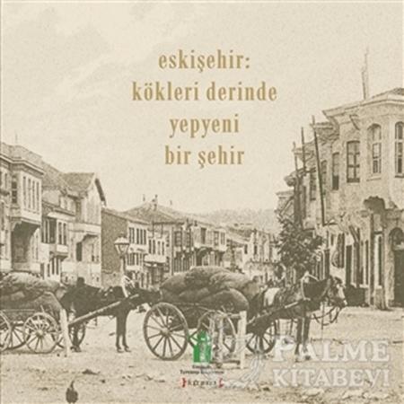 Resim Eskişehir: Kökleri Derinde Yepyeni Bir Şehir