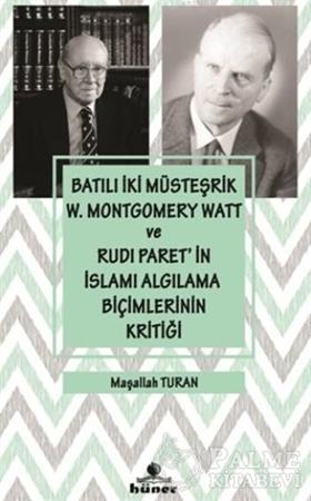 Resim Batılı İki Müsteşrik W. Montgomery Watt ve Rudi Paret'in İslamı Algılama Biçimlerinin Kritiği