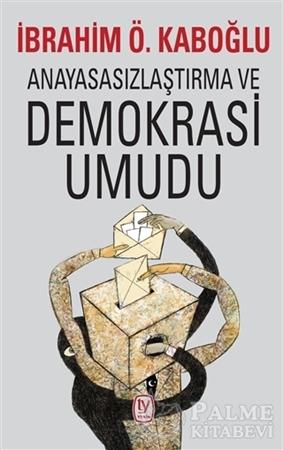 Resim Anayasasızlaştırma ve Demokrasi Umudu