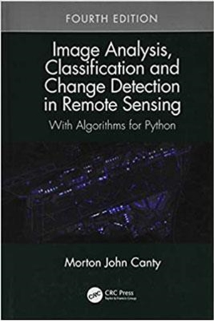 Resim Image Analysis, Classification and Change Detection in Remote Sensing: With Algorithms for Python 4e