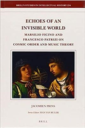 Resim Echoes of an Invisible World : Marsilio Ficino and Francesco Patrizi on Cosmic Order and Music Theory
