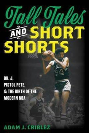 Resim Tall Tales and Short Shorts: Dr. J, Pistol Pete, and the Birth of the Modern NBA