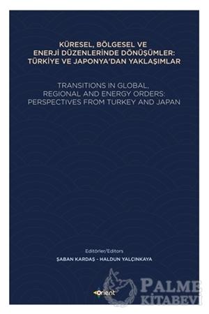 Resim Küresel, Bölgesel ve Enerji Düzenlerinde Dönüşümler: Türkiye ve Japonya'dan Yaklaşımlar