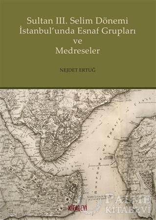 Resim Sultan 3. Selim Dönemi İstanbul'unda Esnaf Grupları ve Medreseler