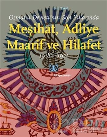 Resim Osmanlı Devleti'nin Son Yıllarında Meşihat Adliye Maarif ve Hilafet 1918-1922