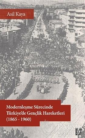 Resim Modernleşme Sürecinde Türkiye'de Gençlik Hareketleri (1865-1960)