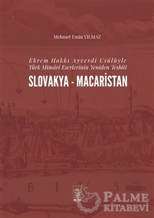 Resim Ekrem Hakkı Ayverdi Usülüyle Türk Mimari Eserlerinin Yeniden Tesbiti Slovakya-Macaristan