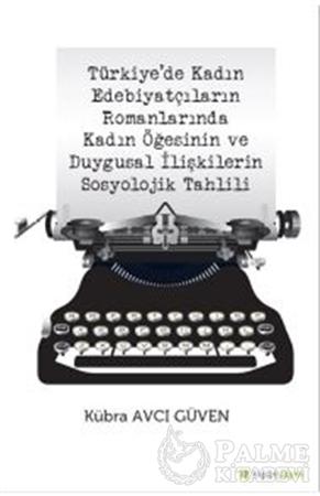 Resim Türkiye'de Kadın Edebiyatçıların Romanlarında Kadın Öğesinin ve Duygusal İlişkilerin Sosyolojik Tahlili