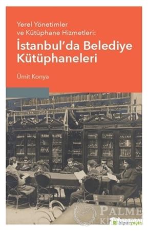 Resim Yerel Yönetimler ve Kütüphane Hizmetleri: İstanbul'da Belediye Kütüphaneleri