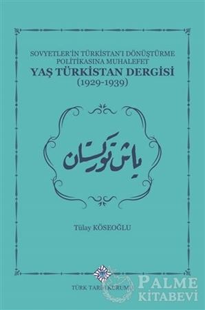 Resim Sovyetler'in Türkistan'ı Dönüştürme Politikasına Muhalefet Yaş Türkistan Dergisi (1929-1939)
