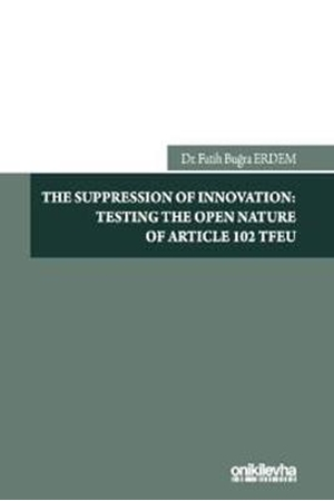 Resim The Suppression of Innovation: Testing The Open Nature of Article 102 TFEU