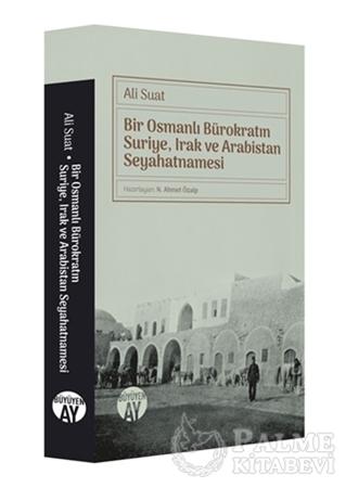 Resim Bir Osmanlı Bürokratın Suriye, Irak ve Arabistan Seyahatnamesi