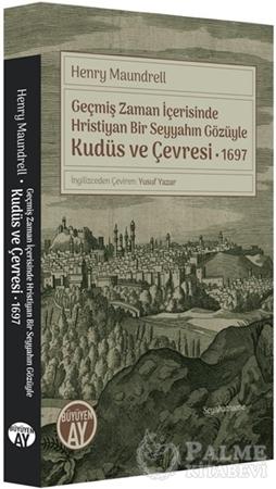 Resim Geçmiş Zaman İçerisinde Hristiyan Bir Seyyahın Gözüyle Kudüs ve Çevresi 1697