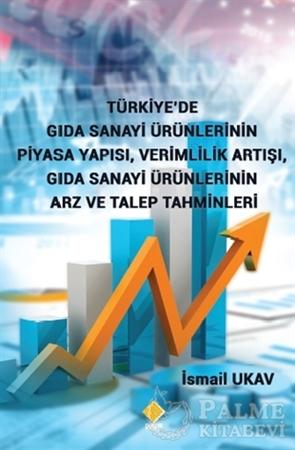 Resim Türkiye'de Gıda Sanayi Ürünlerinin Piyasa Yapısı, Verimlilik Artışı, Gıda Sanayi Ürünlerinin Arz ve Talep Tahminleri
