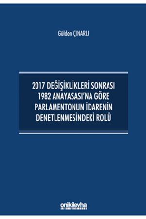 Resim 2017 Değişiklikleri Sonrası 1982 Anayasası'na Göre Parlamentonun İdarenin Denetlenmesindeki Rolü