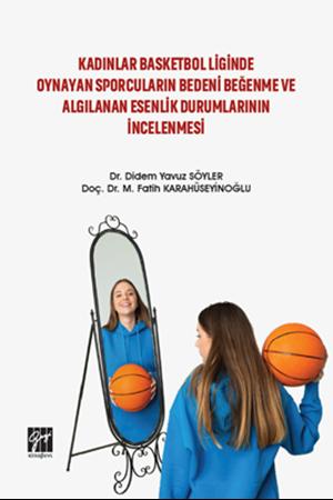 Resim Kadınlar Basketbol Liginde Oynayan Sporcuların Bedeni Beğenme ve Algılanan Esenlik Durumlarının İncelenmesi