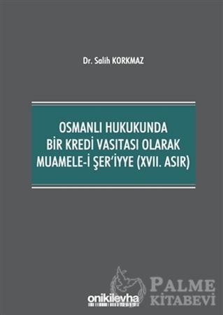 Resim Osmanlı Hukukunda Bir Kredi Vasıtası Olarak Muamele-i Şer'iyye (17. Asır)