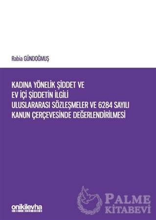 Resim Kadına Yönelik Şiddet ve Ev İçi Şiddetin İlgili Uluslararası Sözleşmeler ve 6284 Sayılı Kanun Çerçevesinde Değerlendirilmesi